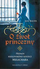 Bauer Jan: O život princezny - Případy královského soudce Melichara