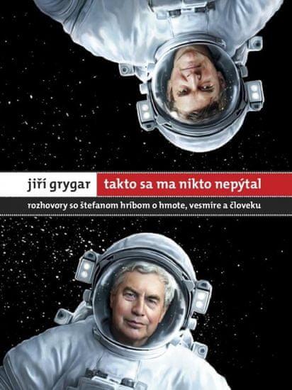 Grygar,Štefan Hríb Jiří: Jiří Grygar: Takto sa ma nikto nepýtal