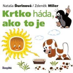 Ďurinová, Zdeněk Miler Nataša: Krtko háda, ako to je