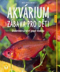Koslowski Ingo: Akvárium – zábava pro děti – 2. vyd.