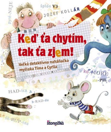 Kollár Jozef: Keď ťa chytím, tak ťa zjem! - Veľká detektívna naháňačka myšiaka Tima a Cyrila
