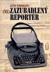 Smolec Ján: (Ne)zazubadlený reportér
