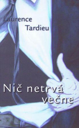 Tardieu Laurence: Nič netrvá večne
