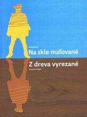 Bryll Ernest Ľubomír Feldek: Na skle maľované/Z dreva vyrezané