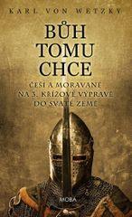 von Wetzky Karl: Bůh tomu chce - Češi a Moravané na 3. křížové výpravě do Svaté země