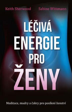 Sherwood Keith, Wittmann Sabine,: Léčivá energie pro ženy