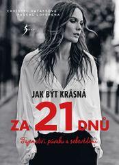 Vatassová Christel, Loperena Pascal: Jak být krásná za 21 dnů - Tajemství půvabu a sebevědomí