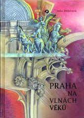 Delevová Inka: Praha na vlnách věků