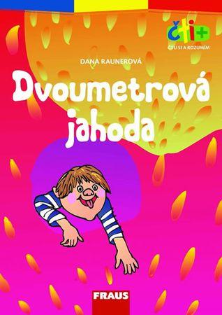 Raunerová Dana: Dvoumetrová jahoda (edice čti +): 6-7 let