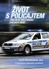 Kirschmanová Ellen: Život s policajtem -  Vše, co by měla rodina policisty vědět