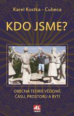 Kostka Karel - Cubeca: Kdo jsme - Obecná teorie vědomí, času, prostoru a bytí