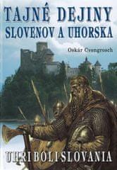 Cvengrosch Oskár: Tajné dejiny Slovenov a Uhorska