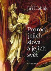 Hoblík Jiří: Proroci, jejich slova a jejich svět