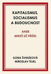 Švihlíková Ilona, Tejkl Miroslav,: Kapitalismus, socialismus a budoucnost aneb Mikeš už přišel