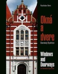 Bero Rastislav: Okná a dvere Banskej Bystrice/Windows & Doorways of Banská Bystrica