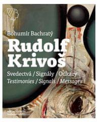 Bachratý Bohumír: Rudolf Krivoš, Obrazy 1958 – 1994, Svedectvá – Signály – Odkazy