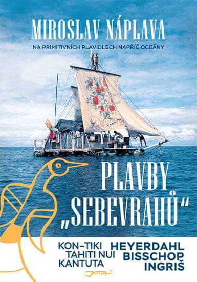 Náplava Miroslav: Plavby sebevrahů - Na primitivních plavidlech napříč oceány