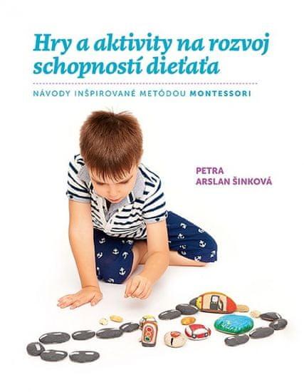 Arslan Šinková Petra: Hry a aktivity na rozvoj schopností dieťaťa