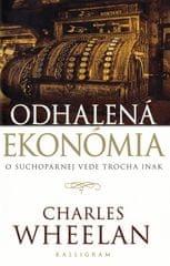 Wheelan Charles: Odhalená ekonómia - O suchopárnej vede trocha inak