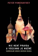 Pomerantsev Peter: Nic není pravda a všechno je možné - Surreálné srdce nového Ruska