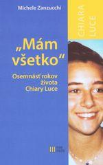 Zanzucchi Michele: Mám všetko - Osemnásť rokov života Chiary Luce Badanovej-2.vyd.