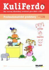 Gošová Věra: Kuliferdo - Predmatematické predstavy-Pracovný zošit na rozvoj školskej zrelosti pre de