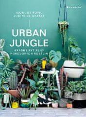 Josifovic Igor, de Graaff Judith: Urban Jungle - Krásný byt plný pokojových rostlin