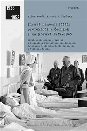 Novák Milan, Šimůnek Michal V.,: Zdraví nemocní říšští protektoři v Čechách a na Moravě 1939-1945