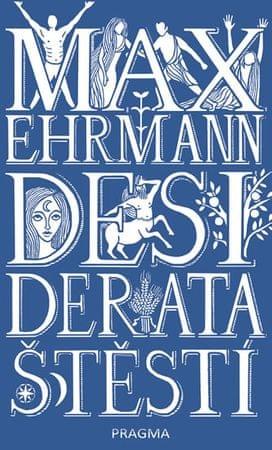 Ehrmann Max: Desiderata štěstí