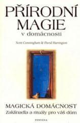 Cunningham Scott: Přírodní magie v domácnosti - Magická domácnost - Zaklínadla a rituály pro váš dům