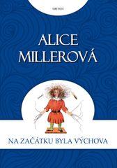 Miller Alice: Na počátku byla výchova
