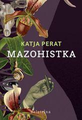 Katja Perat: Mazohistka