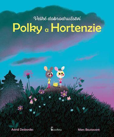 Desbordes Astrid: Velké dobrodružství Polky a Hortenzie