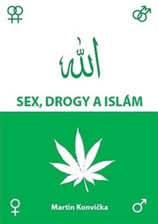 Konvička Martin: Sex, drogy a islám