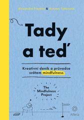Freyová Alexandra, Tottonová Autumn,: Tady a teď - Kreativní deník a průvodce světem mindfulness