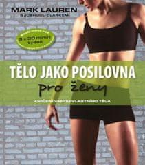 Lauren Mark, Clark Joshua: Tělo jako posilovna pro ženy - cvičení vahou vlastního těla
