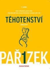 Pařízek Antonín: Kniha o těhotenství, porodu a dítěti 1. díl - Těhotenství