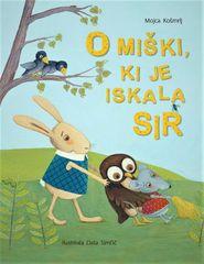 Mojca Košmrlj: O miški, ki je iskala sir