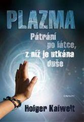 Kalweit Holger: Plazma - pátrání po látce, z níž je utkána duše