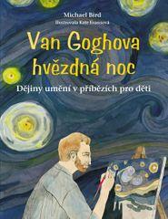 Bird Michael: Van Goghova hvězdná noc - Dějiny umění v příbězích pro děti