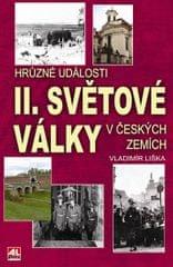 Liška Vladimír: Hrůzné události II. světové války v českých zemích