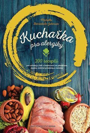 Berriedale-Johnson Michelle: Kuchařka pro alergiky - 200 receptů pro celiaky a lidi s intolerancí na