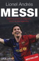 Caioli Luca: Lionel Andrés Messi - Důvěrný příběh kluka, který se stal legendou - 2.vydání