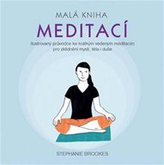 Brookes Stephanie: Malá kniha meditací - Ilustrovaný průvodce ke krátkým vedeným meditacím pro zklid