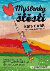 Carr Kriss: Myšlenky štěstí - Rozhodni se pro štěstí a rozdávej ho všude kolem sebe