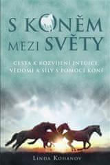 Kohanov Linda: S koněm mezi světy - Cesta k rozvíjení intuice, vědomí a síly s pomocí koní