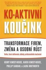 Kimsey-House Henry, Kimsey-House Karen,: Ko-aktivní koučink - Transformace firem, změna a osobní růs