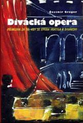 Gregor Čestmír: Divácká opera - Přímluva za to, aby se opera vrátila k divákovi