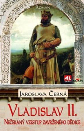 Černá Jaroslava: Vladislav II. - Nečekaný vzestup zavrženého dědice