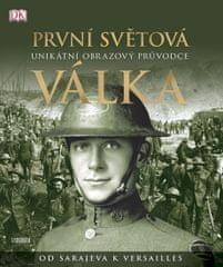 Grant R. G.: První světová válka: Unikátní obrazový průvodce od Sarajeva k Versailles